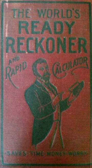 The World's Ready Reckoner and Rapid Calculator
