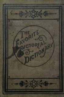 The Favorite Pictorial, Defining and Pronouncing Dictionary