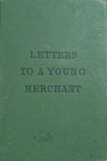 Letters to a Young Merchant and Talks to Clerks