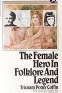 The Female Hero in Folklore and Legend