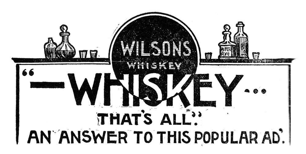 Wilsons Whiskey. Whiskey - That's All. An Answer to this Popular Ad
