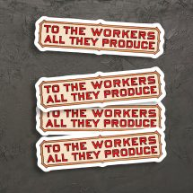 To the Workers All They Produce Sticker Set | 4 Vinyl Stickers Retro Communist Socialist Pro-Labor Anti-Capitalist for Car Water Bottle Etc