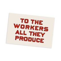 """To the Workers All They Produce 4×6"""" Postcard Retro Socialist Slogan Pro-Labor Anti-Capitalist Communist Leftist Flat Card, Small Gift"""