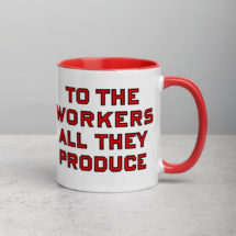 Workers Mug: To the Workers All They Produce, Red Interior   Retro Socialist Gift, Leftist, Labor, Anti-Capitalist, Communist, Communism