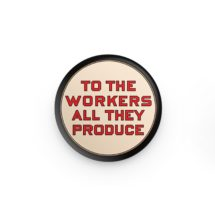 """To the Workers All They Produce 1.25"""" Pinback Button   Pro-Labor Round Badge Leftist Pin Communist Socialist Anti-Capitalist Pro-Worker Gift"""